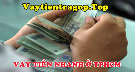 Vay tiền nhanh ở TPHCM