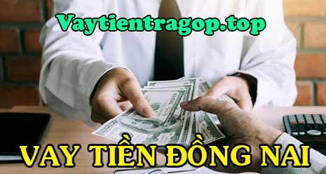 Vay tiền ở Đồng Nai