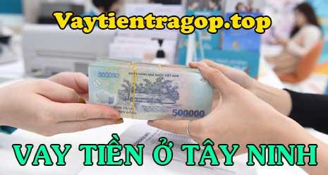 Vay tiền mặt ở Tây Ninh